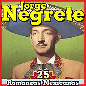 Jorge Negrete. 25 Romanzas Mexicanas by Various Artists