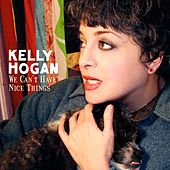 Play & Download We Can't Have Nice Things by Kelly Hogan | Napster