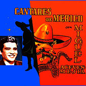 Play & Download Cantares de Mexico by Miguel Aceves Mejia | Napster