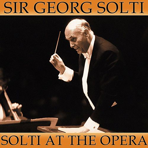 Solti At The Opera by Sir Georg Solti