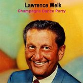 Play & Download Champagne Dance Party by Lawrence Welk | Napster