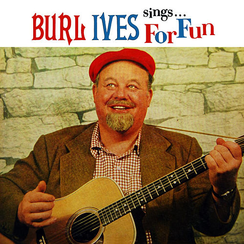 Play & Download Burl Ives Sings For Fun by Burl Ives | Napster