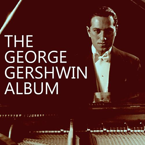 Play & Download The Great Gershwin Album by George Gershwin | Napster
