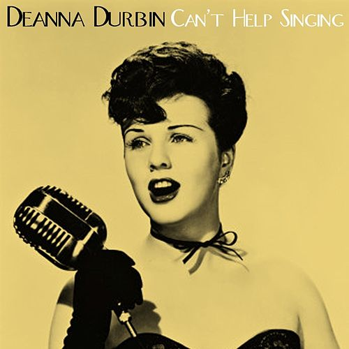 Play & Download Can't Help Singing by Deanna Durbin | Napster