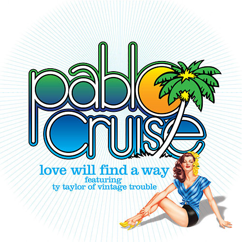 Play & Download Love Will Find a Way (feat. Ty Taylor) by Pablo Cruise | Napster