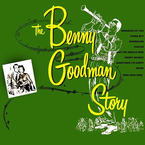 Play & Download The Benny Goodman Story by Benny Goodman | Napster