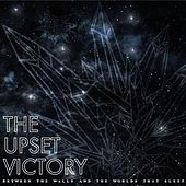 Play & Download Between the Walls and the Worlds That Sleep by The Upset Victory | Napster