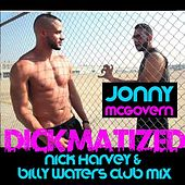 Play & Download Dickmatized (Nick Harvey & Billy Waters Club Mix) - Single by Jonny McGovern | Napster