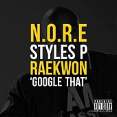 Google That (feat. Styles P & Raekwon) - Single by N.O.R.E.