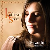 Play & Download Live Worship At Focusfest by Kathryn Scott | Napster