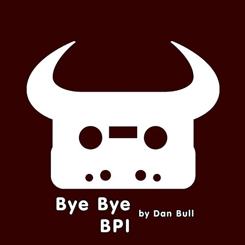Play & Download Bye Bye BPI by Dan Bull | Napster