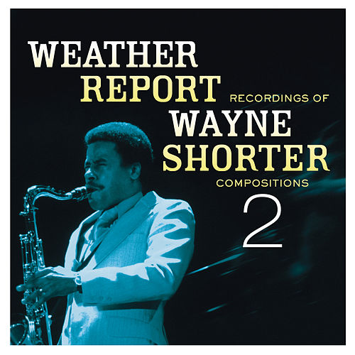 Play & Download Weather Report Recordings Of Wayne Shorter Compositions 2 by Weather Report | Napster