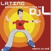 Latino Apresenta as Aventuras de DJ L - Festa no Apê by Latino
