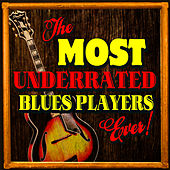 Play & Download The Most Underrated Blues Players Ever! by Various Artists | Napster