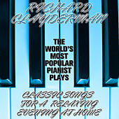 Play & Download The World's Most Popular Pianist Plays Classic Songs for a Relaxing Evening at Home by Richard Clayderman | Napster