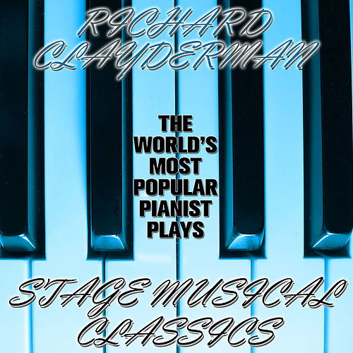 Play & Download The World's Most Popular Pianist Plays Stage Musical Classics by Richard Clayderman | Napster