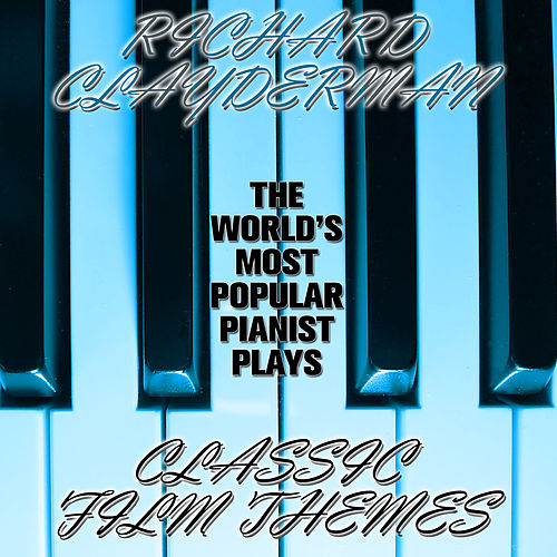 Play & Download The World's Most Popular Pianist Plays Classic Film Themes by Richard Clayderman | Napster