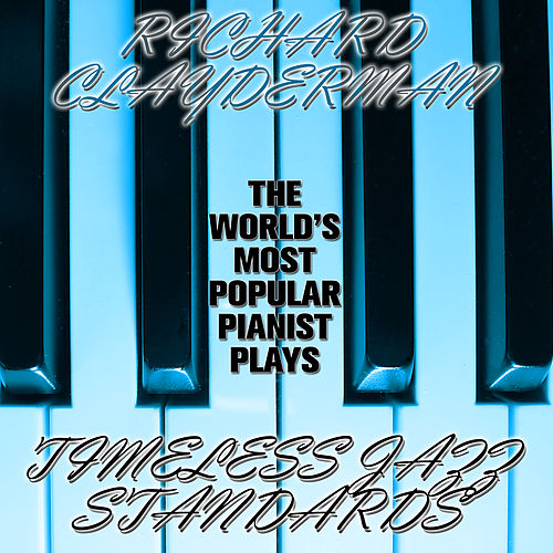 Play & Download The World's Most Popular Pianist Plays Timeless Jazz Standards by Richard Clayderman | Napster