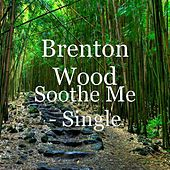 Play & Download Soothe Me - Single by Brenton Wood | Napster
