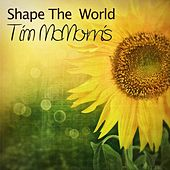 Shape the World - Single by Tim McMorris