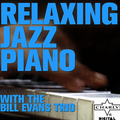 Play & Download Relaxing Jazz Piano with the Bill Evans Trio by Bill Evans | Napster