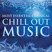 Most Essential Classical Chill Out Music by Various Artists