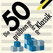 Best of Classical - Die 50 größten Werke der Klassik von Various Artists