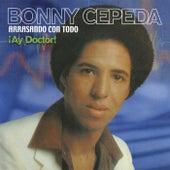 Arrasando Con Todo ¡Ay Doctor! by Bonny Cepeda