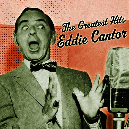Play & Download The Greatest Hits by Eddie Cantor | Napster