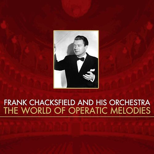 Play & Download The World Of Operatic Melodies by Frank Chacksfield And His Orchestra | Napster