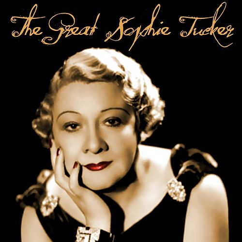 Play & Download The Great Sophie Tucker by Sophie Tucker | Napster