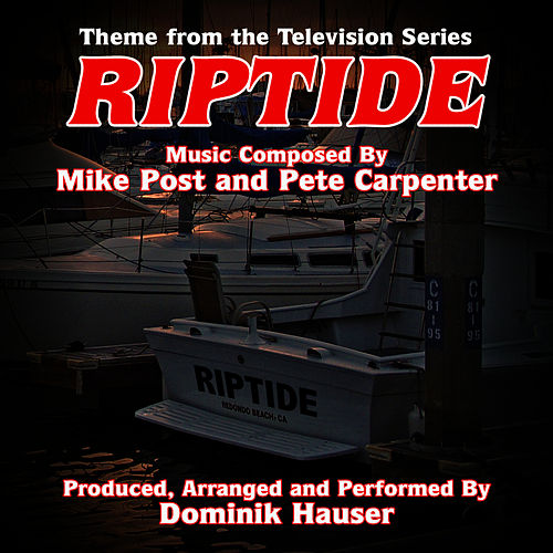 Play & Download Riptide - Theme from the TV Series (Mike Post & Pete Carpenter) by Dominik Hauser | Napster