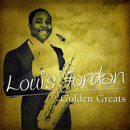 Play & Download Golden Greats by Louis Jordan | Napster