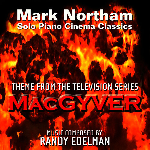 Play & Download MacGyver - Theme from the TV Series for Solo Piano (Randy Edelman) by Mark Northam | Napster