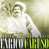 Play & Download Enrico Caruso Volume 13 by Enrico Caruso | Napster