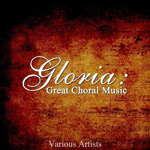 Gloria: Great Choral Music by Various Artists