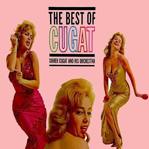 Play & Download The Best Of Cugat by Xavier Cugat | Napster