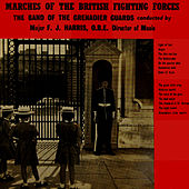 Marches Of The British Fighting Forces by The Band Of The Grenadier Guards