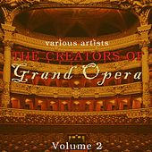 Play & Download The Creators Of Grand Opera Volume 2 by Various Artists | Napster