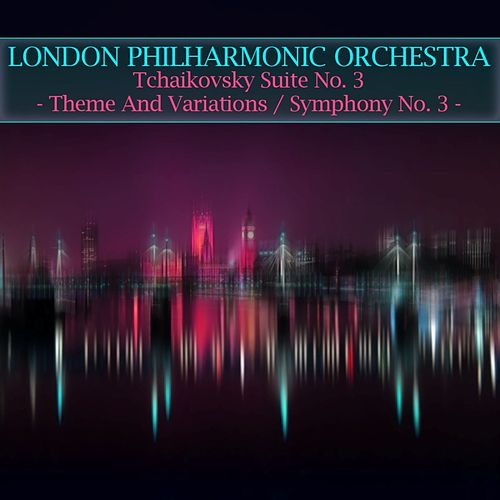 Play & Download Tchaikovsky Suite No. 3 - Theme And Variations / Symphony No. 3 - 'Polish' by London Philharmonic Orchestra | Napster