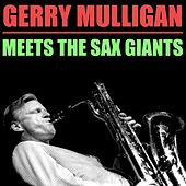Play & Download Gerry Mulligan Meets The Sax Giants by Gerry Mulligan | Napster
