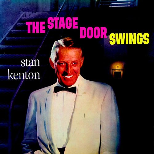 Play & Download The Stage Door Swings by Stan Kenton | Napster