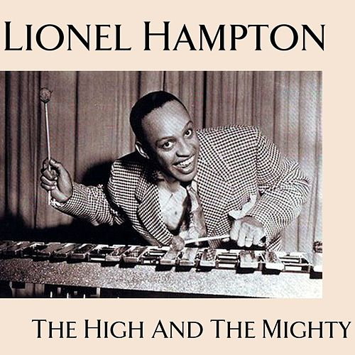 Play & Download The High And The Mighty by Lionel Hampton | Napster