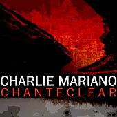Play & Download Chanteclear by Charlie Mariano | Napster