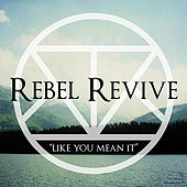 Play & Download Like You Mean It by Rebel Revive | Napster