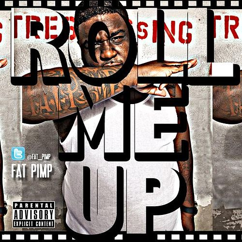 Play & Download Roll Me Up(Face,Down,Ass,Up) - Single by Fat Pimp | Napster