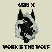 Play & Download Work Is the Wolf by Geri X | Napster