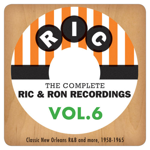 Play & Download The Complete Ric & Ron Recordings, Vol. 6:  Classic New Orleans R&B And More, 1958-1965 by Various Artists | Napster
