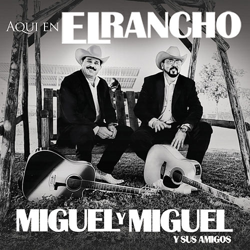 Play & Download Aqui en el Rancho by Miguel Y Miguel | Napster