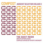 Compost Ambient Selection Vol. 2 - The Quiet Room - Smooth Spheric Noise - compiled and mixed by Rup by Various Artists